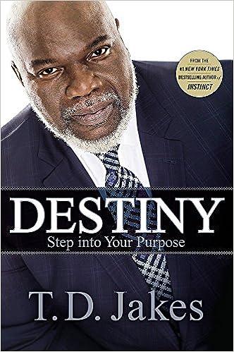 Destiny: Step into Your Purpose: T  D  Jakes: 9781455553945: Amazon