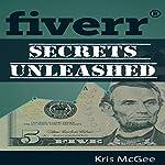 Fiverr Secrets Unleashed: Learn the Selling Secrets of Selling on Fiverr | Kris McGee