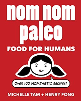 Nom Nom Paleo: Food for Humans by [Tam, Michelle, Fong, Henry]