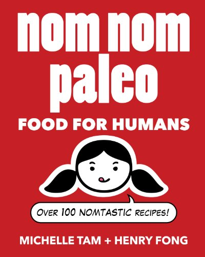 Nom Nom Paleo: Food for Humans by Michelle Tam, Henry Fong