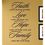Faith Makes All Things Possible, Love Makes All Things Easy, Hope Makes All Things Work, and Family Makes Life Worth Living Vinyl Wall Decals Quotes