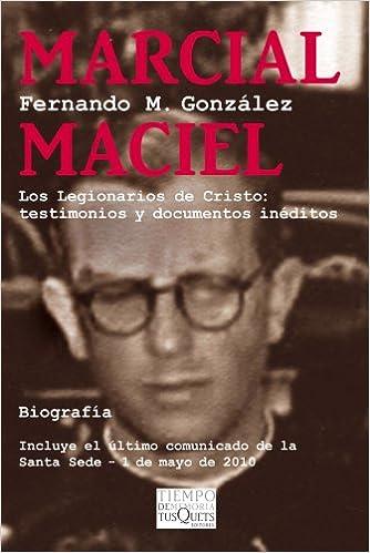 Marcial Maciel. Los Legionarios de Cristo: testimonios y documentos ineditos (Incluye el ultimo comunicado de la Santa Sede - 1 de mayo de 2010)