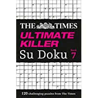 The Times Ultimate Killer Su Doku Book 7: 120 Challenging Puzzles from the Times