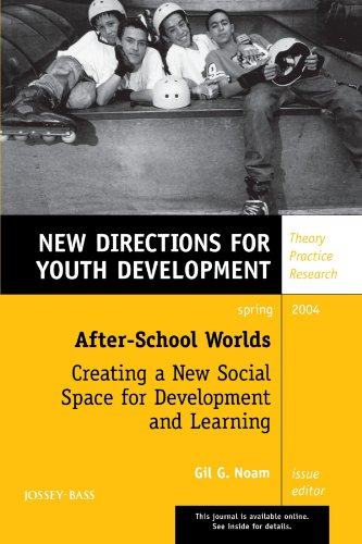 After-School Worlds: Creating a New Social Space for Development and Learning: New Directions for Youth Development, No. 101