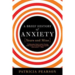 Learn more about the book, A Brief History of Anxiety: Yours and Mine
