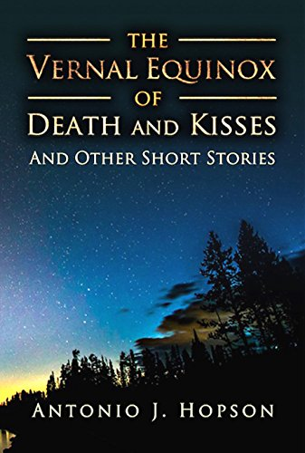 The Vernal Equinox of Death and Kisses and other Short Stories