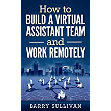 How to build a virtual assistant team and work remotely