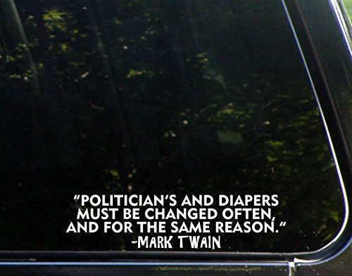 """""""Politicians And Diapers Should Be Changed Often, And For The Same Reason"""" Mark Twain - 8 3/4""""x 2"""" - Vinyl Die Cut Decal / Bumper Sticker For Windows, Trucks, Cars, Laptops, Macbooks, Etc."""