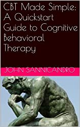 CBT Made Simple : A Quickstart Guide to Cognitive Behavioral Therapy