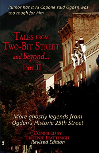 (TALES FROM TWO-BIT STREET AND BEYOND... PART II: Stories based on ghost legends on Historic 25th Street in Ogden, Utah (TALES FROM BEYOND Book)