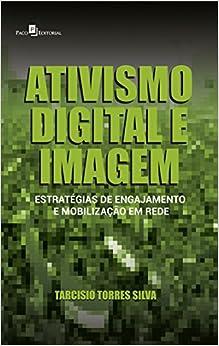 Ativismo Digital e Imagem: Estrategias de Engajamento e Mobilizacao em Rede