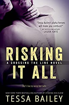 Risking it All (Crossing the Line series Book 1) by [Bailey, Tessa]