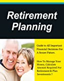 Retirement Planning, Guide to All Important Financial Decisions. How To Manage Your Money, Get Out Of Debt & Plan Investments? (Personal Finance, Money Management, Retirement Books)