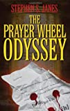 The Prayer Wheel Odyssey, Stephen S. Janes, 1432797778