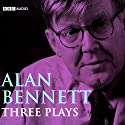 Alan Bennett: Three Plays Audiobook by Alan Bennett Narrated by full cast