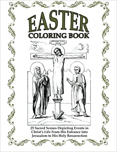 Amazon Easter Coloring Book 25 Sacred Scenes Depicting Events In Christs Life From His Entrance Into Jerusalem To Holy Resurrection