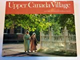 img - for Upper Canada Village (Canadian Regional Pictoral) book / textbook / text book