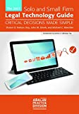 The 2017 Solo and Small Firm Legal Technology Guide: Critical Decisions Made Simple