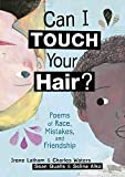 img - for Can I Touch Your Hair?: Poems of Race, Mistakes, and Friendship book / textbook / text book