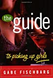 The Guide to Picking up Girls, Gabe Fischbarg, 0452283574