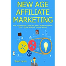 NEW AGE AFFILIATE MARKETING: How to Make Money Online as a Modern Affiliate Marketer in 2016… Foreign Affiliate & Youtube Takeover