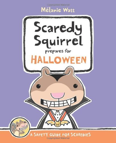Scaredy Squirrel Prepares for Halloween: A Safety Guide for Scaredies by Watt, Melanie (August 1, 2013) Hardcover]()