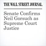 Senate Confirms Neil Gorsuch as Supreme Court Justice | Naftali Bendavid