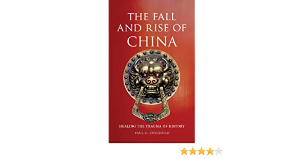 the fall and rise of china unschuld paul u
