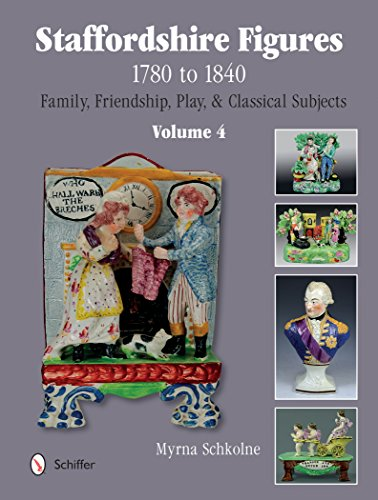 Staffordshire Figures 1780 to 1840 Volume 4: Family, Friendship, Play, & Classical Subjects
