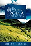 How God Delivered Me from a Spirit of Fear, Sheena Harrell, 1607911213