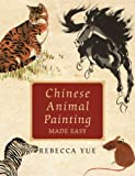 Chinese Animal Painting Made Easy, Rebecca Yue, 0823097978
