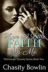 Have A Little Faith In Me [Contemporary Romance): DuChamps' Dynasty Series