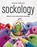 Sockology: Making Cute and Cuddly Sock Creatures