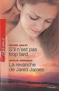 S'il n'est pas trop tard...; La revanche de Jared James par Rachel Bailey