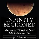 Infinity Beckoned: Adventuring Through the Inner Solar System, 1969-1989 | Jay Gallentine