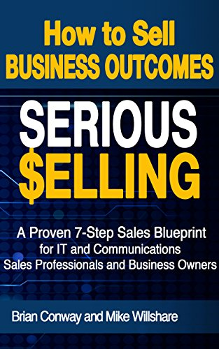 SERIOUS Selling: How to Sell Business Outcomes