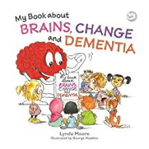 My Book about Brains, Change and Dementia: What is Dementia and What Does it Do?