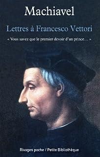 Lettres à Francesco Vettori : vous savez que le premier devoir d'un prince..., Machiavelli, Niccolò