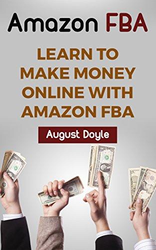 Amazon FBA: Learn To Make Money Online With Amazon FBA