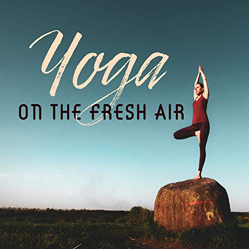 Yoga on the Fresh Air: Best 2019 New Age Ambient & Nature Music for Meditation & Relaxation, Chkra Healing, Third Eye Opening, Mantra Zen Sounds