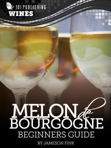 Melon Wine (Melon de Bourgogne: Beginners Guide to Wine (101 Publishing: Wine Series))