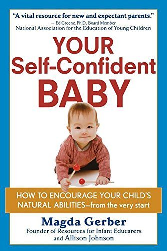 By Magda Gerber - Your Self-Confident Baby: How to Encourage Your Child's Natural A (2002-01-16) [Hardcover]