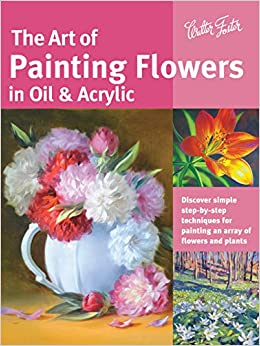 Buy The Art Of Painting Flowers In Oil Acrylic Discover Simple Step By Techniques For An Array And Plants Collectors Series