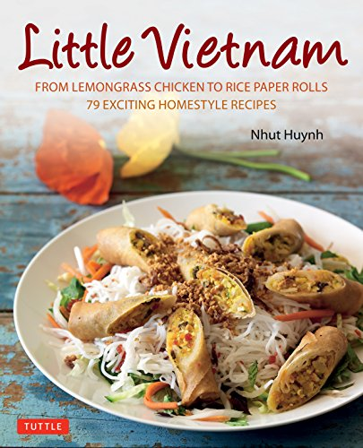 Little Vietnam: From Lemongrass Chicken to Rice Paper Rolls, 80 Exciting Vietnamese Dishes to Prepare at Home [Vietnamese Cookbook] by Nhut Huynh