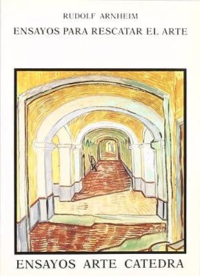 Ensayos para rescatar el arte (Ensayos Arte Cátedra): Amazon.es: Arnheim, Rudolf: Libros