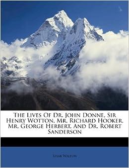 Book The Lives Of Dr. John Donne, Sir Henry Wotton, Mr. Richard Hooker, Mr. George Herbert, And Dr. Robert Sanderson