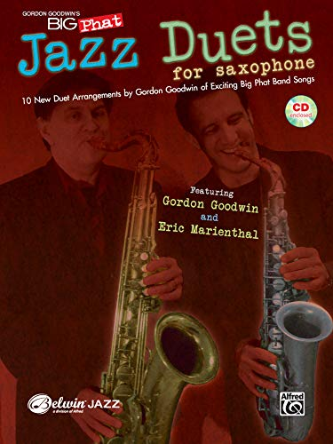 - Gordon Goodwin's Big Phat Jazz Saxophone Duets: Featuring Gordon Goodwin and Eric Marienthal, Book & CD (Jazz Duet Series)