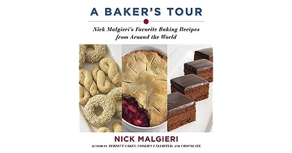 Amazon.com: A Bakers Tour: Nick Malgieris Favorite Baking ...