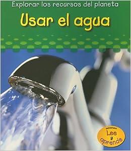 Usar el Agua (Explorar los Recursos del Planeta (Pdf))
