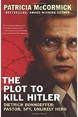 The Plot to Kill Hitler: Dietrich Bonhoeffer: Pastor, Spy, Unlikely Hero Paperback